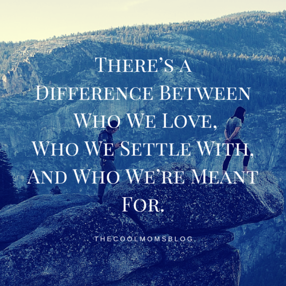 There's a Difference Between Who We Love Who We Settle With And Who We're Meant For..png